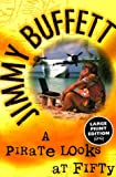 A Pirate Looks at Fifty (Random House Large Print) (0375702881) by Buffett, Jimmy