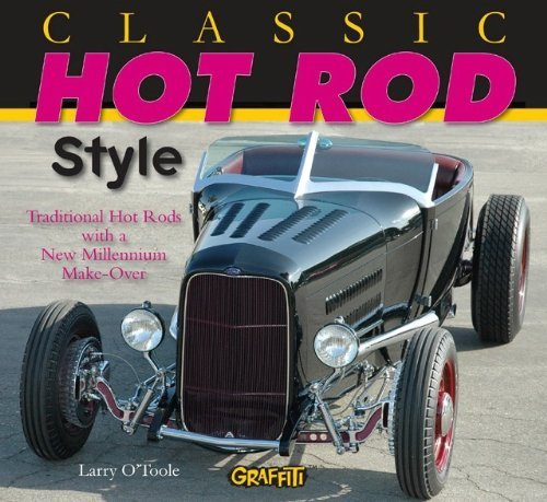 Classic Hot Rod Style: Traditional Hot Rod with New Millennium Make-Over by Larry O'Toole (2008-05-15)