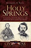 img - for Holly Springs: Van Dorn, the CSS Arkansas and the Raid that Saved Vicksburg (MS) (The History Press) (Civil War Sesquicentennial) book / textbook / text book