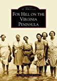 img - for Fox Hill on the Virginia Peninsula (VA) (Images of America) book / textbook / text book