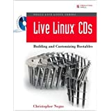 Live Linux(R) CDs: Building and Customizing Bootables ~ Chris Negus
