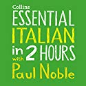 Essential Italian in Two Hours Speech by Paul Noble Narrated by Paul Noble