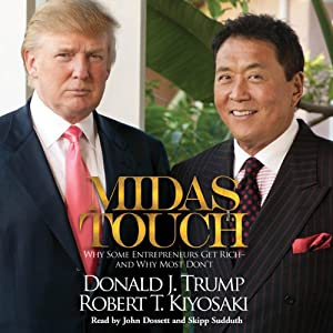 Midas Touch: Why Some Entrepreneurs Get Rich - and Why Most Don't | [Donald J. Trump, Robert T. Kiyosaki]
