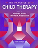 The Practice of Child Therapy (3rd Edition) (0205168183) by Morris, Richard J.