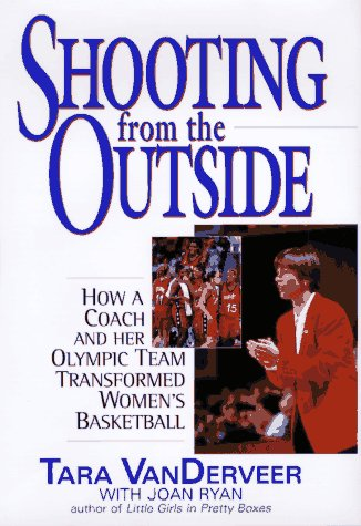 Shooting from the Outside: How a Coach and Her Olympic Team Transformed Women's Basketball