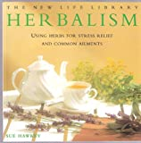 img - for The New Life Library Herbalism : Using Herbs for Stress Relief and Common Ailments book / textbook / text book