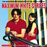 Maximum White Stripes: The Unauthorised Biography of the White Stripes (Maximum series) book cover