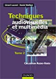 Techniques audiovisuelles et multimdia, tome 2 : Rception satellite, ampli, enceinte, magntophone, disques lasers, lecteurs, graveurs, micro-informatique et multimdia