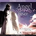 Angel Fever: The Angel Trilogy, Book 3 (       UNABRIDGED) by L. A. Weatherly Narrated by Laurel Lefkow
