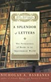 A Splendor of Letters: The Permanence of Books in an Impermanent World (0060580801) by Nicholas A. Basbanes