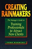 Creating Rainmakers: The Manager's Guide to Training Professionals to Attract Clients