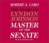 img - for The Master of the Senate (The Years of Lyndon Johnson, Volume 3) by Caro, Robert A. (April 23, 2002) Audio CD book / textbook / text book