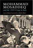 img - for Mohammad Mosaddeq and the 1953 Coup in Iran (Modern Intellectual and Political History of the Middle East) book / textbook / text book