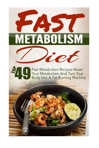 Fast Metabolism Diet: Top 49 Fast Metabolism Recipes-Reset Your Metabolism And Turn Your Body Into A Fat Burning Machine (Fast Metabolism Diet, ... Zero Belly Diet, Belly Diet, Flat Belly Diet) (Fast Metabolism Recipe Book compare prices)