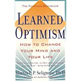 Learned Optimism: How to Change Your Mind and Your Life ~ Martin E. P. Seligman