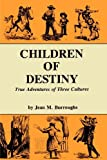 Children of Destiny: True Adventures of Three Cultures