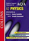 David Kelly AQA A2 Physics Specification (A) Module 5: Nuclear Instability. Unit 6: Synpotic Assessment (Collins Student Support Materials)