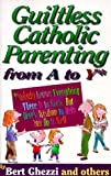 Guiltless Catholic Parenting from A to y