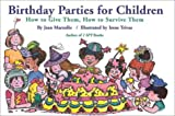 Birthday Parties for Children: How to Give Them, How to Survive Them