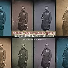General Joseph Warren Revere: The Gothic Saga of Paul Revere's Grandson (       UNABRIDGED) by William R. Chemerka Narrated by Wayne Hughes