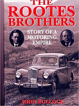 The Rootes Brothers: Story of a Motoring Empire written by John Bullock