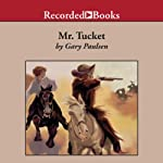 Mr. Tucket: The Tucket Adventures, Book 1 | Gary Paulsen