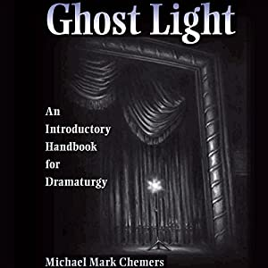 Ghost Light: An Introductory Handbook for Dramaturgy, Theater in the Americas | [Michael Mark Chemers]