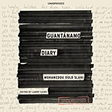 Guantánamo Diary (       UNABRIDGED) by Mohamedou Ould Slahi Narrated by Peter Ganim