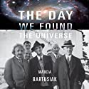 The Day We Found the Universe (       UNABRIDGED) by Marcia Bartusiak Narrated by Erik Synnestvedt