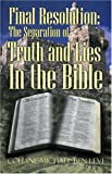 Final Resolution - The Separation of Truth and Lies in the Bible