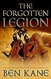 Ben Kane The Forgotten Legion: (The Forgotten Legion Chronicles No. 1)