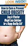 How to Cure & Prevent Child Obesity: Easy & Effective Weight Loss Solutions for a Happy Healthy Kid! (How to With Michael Plein Book 1)
