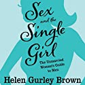 Sex and the Single Girl: The Unmarried Women's Guide to Men