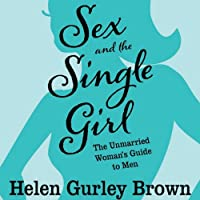 Sex and the Single Girl: The Unmarried Women's Guide to Men (       UNABRIDGED) by Helen Gurley Brown Narrated by Dawn Harvey