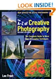 New A-Z of Creative Photography: Over 50 Techniques Explained in Full