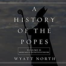 A History of the Popes: Volume II: Middle Ages to the Protestant Reform (       UNABRIDGED) by Wyatt North Narrated by David Glass
