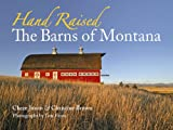 Hand Raised: The Barns of Montana (0980129206) by Brown, Christine