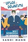 The Upside of Downtime: Why Boredom i...