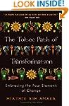 The Toltec Path of Transformation: Em...
