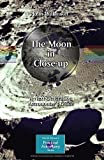 The Moon in Close-up: A Next Generation Astronomers Guide (The Patrick Moore Practical Astronomy Series)
