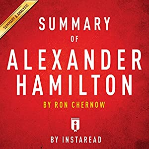 Summary of Alexander Hamilton: by Ron Chernow | Includes Analysis Audiobook