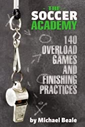 Soccer Academy: 140 Overload Games and Finishing Practices