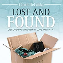 Lost and Found: Discovering Strength in Love and Faith, Volume 1 (       UNABRIDGED) by Carol deLaski Narrated by Carol deLaski