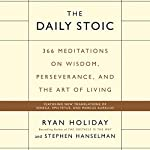 The Daily Stoic: 366 Meditations on Wisdom, Perseverance, and the Art of Living | Ryan Holiday,Stephen Hanselman