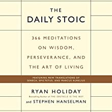 The Daily Stoic: 366 Meditations on Wisdom, Perseverance, and the Art of Living Audiobook by Ryan Holiday, Stephen Hanselman Narrated by Brian Holsopple