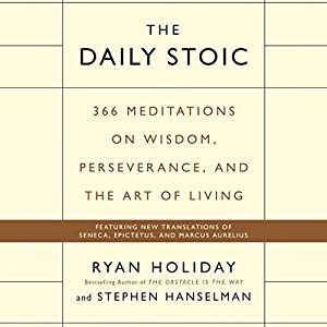The Daily Stoic: 366 Meditations on Wisdom, Perseverance, and the Art of Living Hörbuch von Ryan Holiday, Stephen Hanselman Gesprochen von: Brian Holsopple