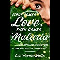 First Comes Love, Then Comes Malaria (       UNABRIDGED) by Eve Brown Waite Narrated by Eileen Stevens