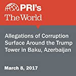 Allegations of Corruption Surface Around the Trump Tower in Baku, Azerbaijan | The World Staff