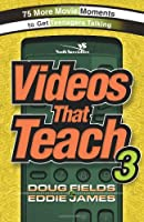 Videos That Teach 3: 75 More Movie Moments to Get Teenagers Talking