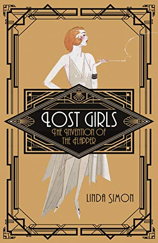 Lost Girls The Invention of the Flapper [Simon, Linda - Simon, Linda] (Tapa Blanda)